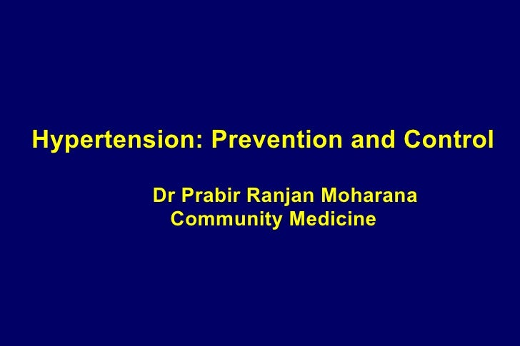 Hypertension: Prevention and Control   Dr Prabir Ranjan Moharana Community Medicine