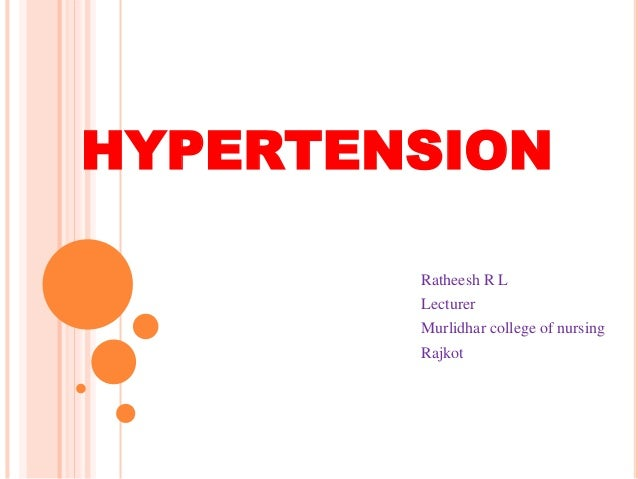 HYPERTENSION Ratheesh R L Lecturer Murlidhar college of nursing Rajkot
