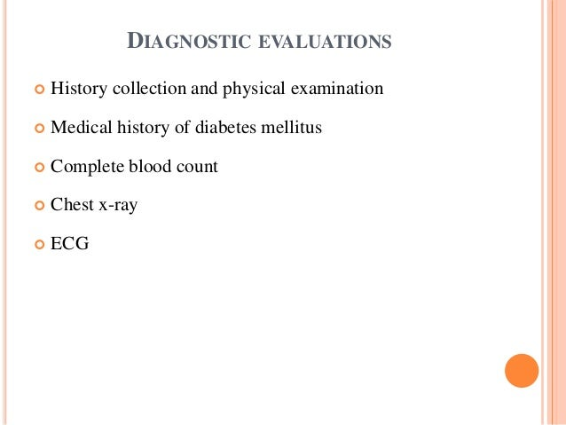 DIAGNOSTIC EVALUATIONS  History collection and physical examination  Medical history of diabetes mellitus  Complete blo...