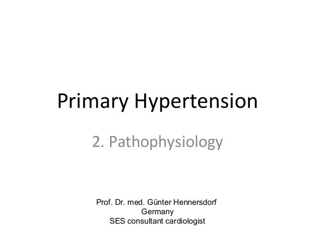 Primary Hypertension   2. Pathophysiology   Prof. Dr. med. Günter Hennersdorf                Germany       SES consultant ...