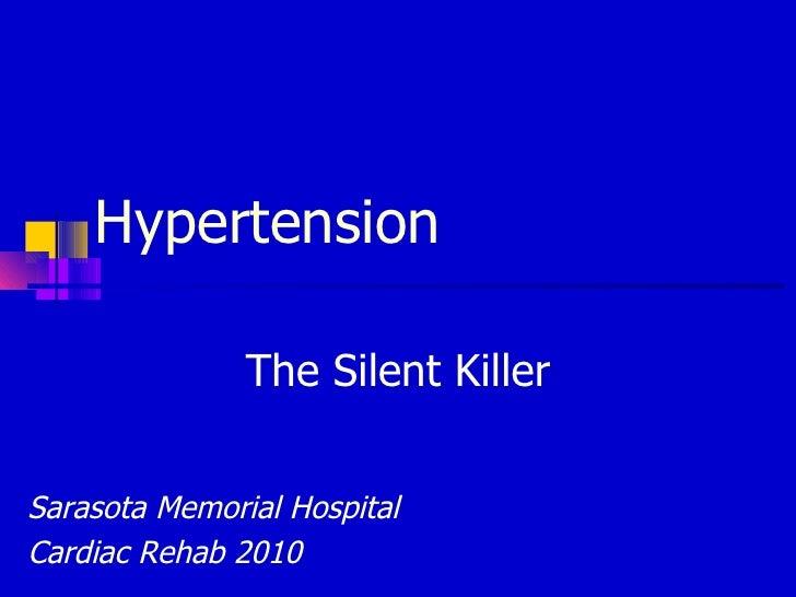 Hypertension The Silent Killer Sarasota Memorial Hospital  Cardiac Rehab 2010