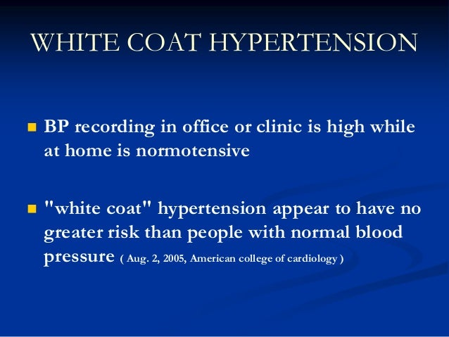 """WHITE COAT HYPERTENSION  BP recording in office or clinic is high while at home is normotensive  """"white coat"""" hypertensi..."""