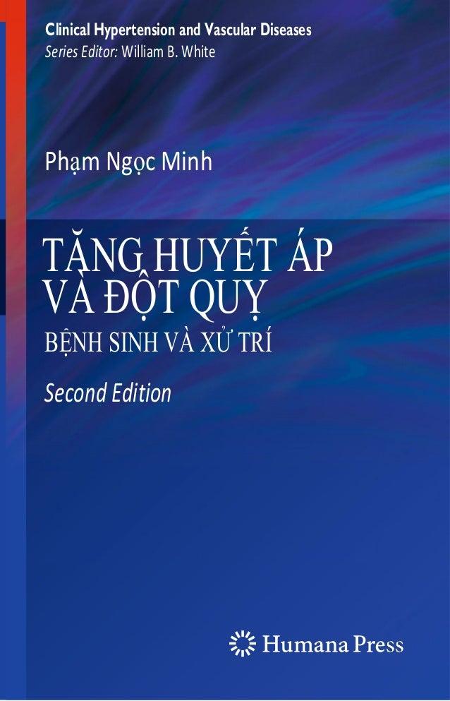 Clinical Hypertension and Vascular Diseases Series Editor: William B. White Phạm Ngọc Minh TĂNG HUYẾT ÁP VÀ ĐỘT QUỴ BỆNH S...