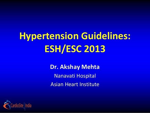 Hypertension Guidelines: ESH/ESC 2013 Dr. Akshay Mehta Nanavati Hospital Asian Heart Institute