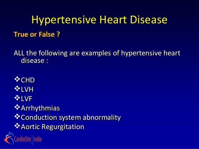 Hypertensive Heart DiseaseTrue or False ?ALL the following are examples of hypertensive heart  disease : CHD LVH LVF A...