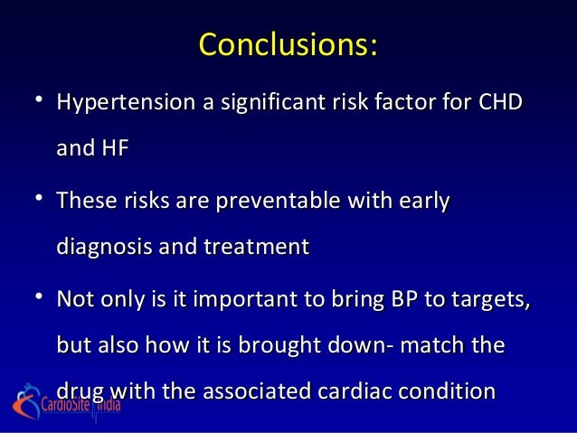 Conclusions:• Hypertension a significant risk factor for CHD  and HF• These risks are preventable with early  diagnosis an...