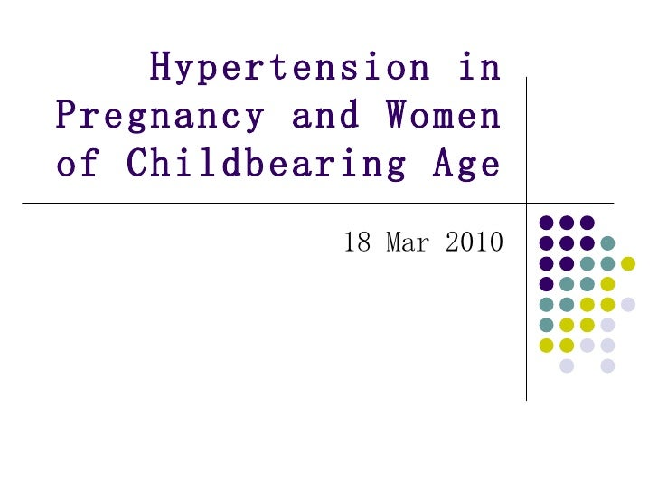 Hypertension in Pregnancy and Women of Childbearing Age 18 Mar 2010