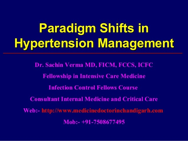 Paradigm Shifts inHypertension Management    Dr. Sachin Verma MD, FICM, FCCS, ICFC       Fellowship in Intensive Care Medi...