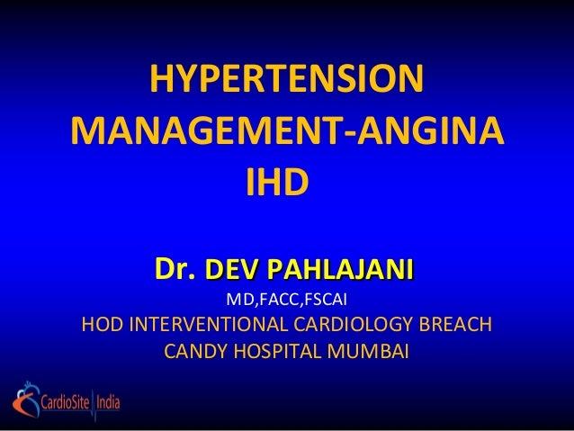 HYPERTENSIONMANAGEMENT-ANGINAIHDDr. DEV PAHLAJANIDEV PAHLAJANIMD,FACC,FSCAIHOD INTERVENTIONAL CARDIOLOGY BREACHCANDY HOSPI...