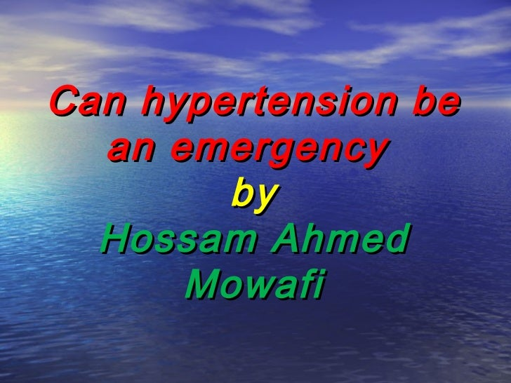 Can hypertension be  an emergency        by  Hossam Ahmed      Mowafi