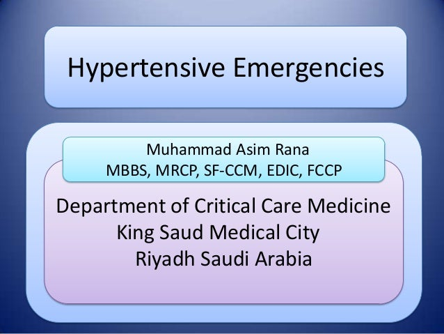 Hypertensive Emergencies Muhammad Asim Rana MBBS, MRCP, SF-CCM, EDIC, FCCP  Department of Critical Care Medicine King Saud...