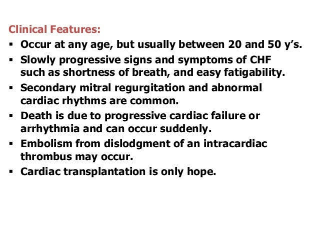 Clinical Features: Occur at any age, but usually between 20 and 50 y's. Slowly progressive signs and symptoms of CHFsuch...