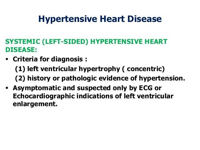 Hypertensive Heart DiseaseSYSTEMIC (LEFT-SIDED) HYPERTENSIVE HEARTDISEASE: Criteria for diagnosis :(1) left ventricular h...