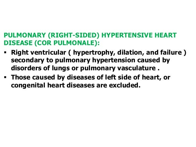 PULMONARY (RIGHT-SIDED) HYPERTENSIVE HEARTDISEASE (COR PULMONALE): Right ventricular ( hypertrophy, dilation, and failure...