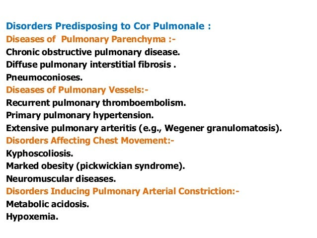 Disorders Predisposing to Cor Pulmonale :Diseases of Pulmonary Parenchyma :-Chronic obstructive pulmonary disease.Diffuse ...
