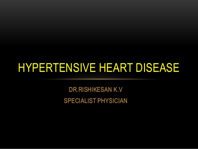 DR.RISHIKESAN K.VSPECIALIST PHYSICIANHYPERTENSIVE HEART DISEASE