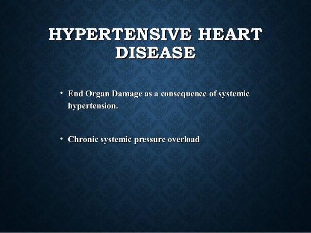 HYPERTENSIVE HEARTHYPERTENSIVE HEART DISEASEDISEASE • End Organ Damage as a consequence of systemicEnd Organ Damage as a c...