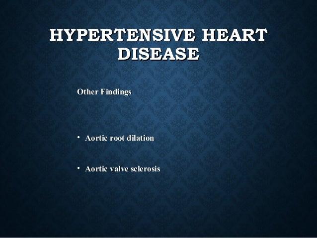 HYPERTENSIVE HEARTHYPERTENSIVE HEART DISEASEDISEASE Other FindingsOther Findings • Aortic root dilationAortic root dilatio...