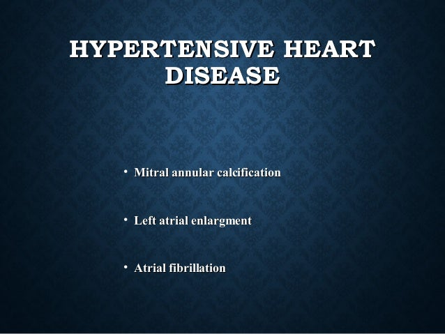 HYPERTENSIVE HEARTHYPERTENSIVE HEART DISEASEDISEASE • Mitral annular calcificationMitral annular calcification • Left atri...