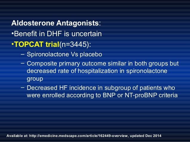 Available at: http://emedicine.medscape.com/article/162449-overview, updated Dec 2014 Aldosterone Antagonists: •Benefit in...