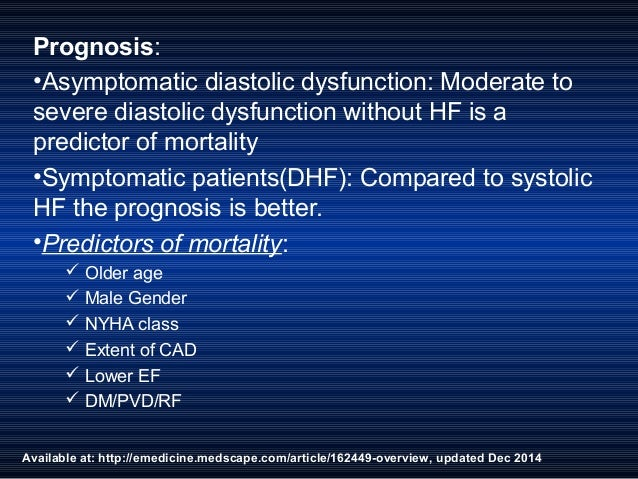 Available at: http://emedicine.medscape.com/article/162449-overview, updated Dec 2014 Prognosis: •Asymptomatic diastolic d...