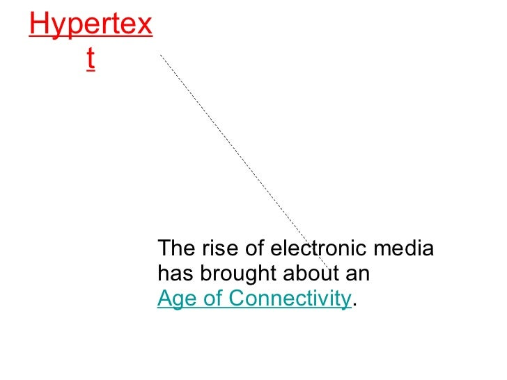 Hypertext The rise of electronic media has brought about an  Age of Connectivity .