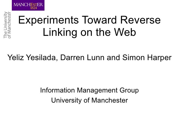 Experiments Toward Reverse Linking on the Web Yeliz Yesilada, Darren Lunn and Simon Harper Information Management Group Un...