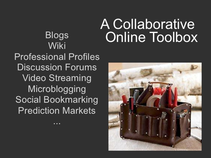 A Collaborative       Blogs             Online Toolbox        WikiProfessional ProfilesDiscussion Forums  Video Streaming ...
