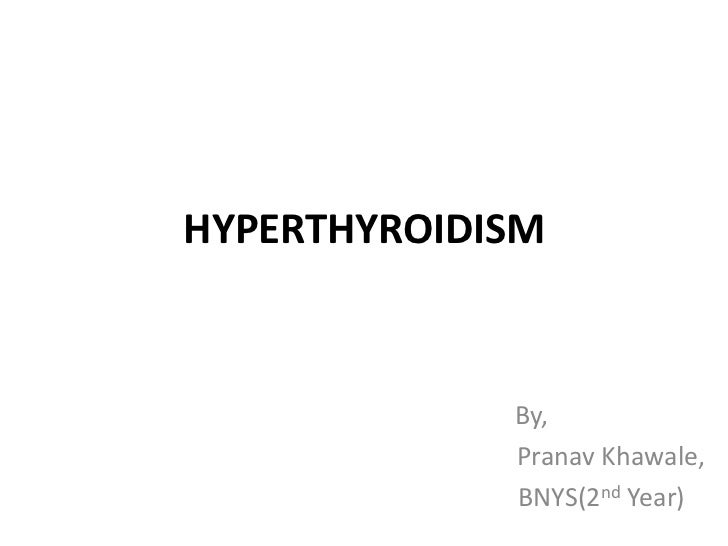 HYPERTHYROIDISM             By,             Pranav Khawale,             BNYS(2nd Year)
