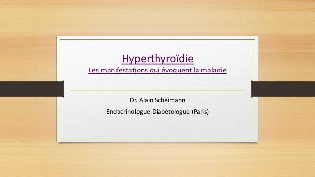 Hyperthyroïdie Les manifestations qui évoquent la maladie Dr. Alain Scheimann Endocrinologue-Diabétologue (Paris)