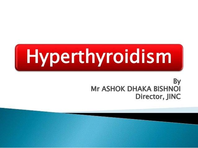 Hyperthyroidism By Mr ASHOK DHAKA BISHNOI Director, JINC