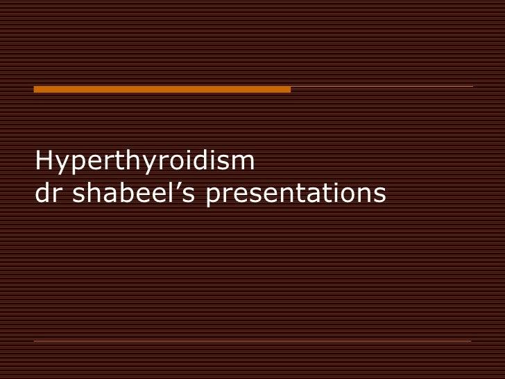 Hyperthyroidism dr shabeel's presentations