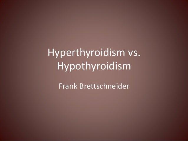 Hyperthyroidism vs. Hypothyroidism Frank Brettschneider