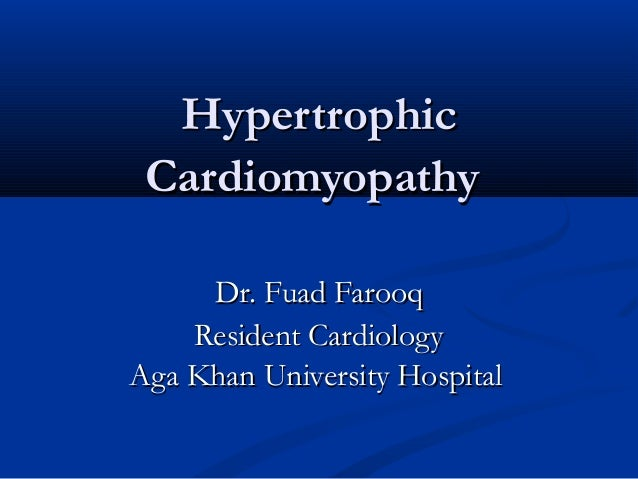 Hypertrophic Cardiomyopathy     Dr. Fuad Farooq    Resident CardiologyAga Khan University Hospital