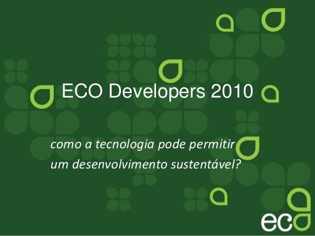 ECO Developers 2010 como a tecnologia pode permitir um desenvolvimento sustentável?