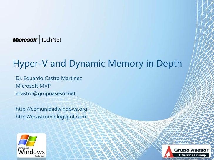 Hyper-V and Dynamic Memory in Depth Dr. Eduardo Castro Martínez Microsoft MVP ecastro@grupoasesor.net  http://comunidadwin...
