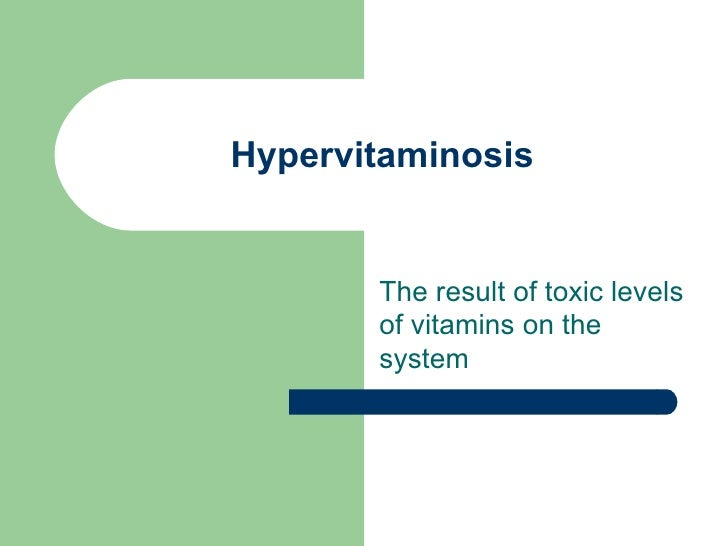 Hypervitaminosis The result of toxic levels of vitamins on the system