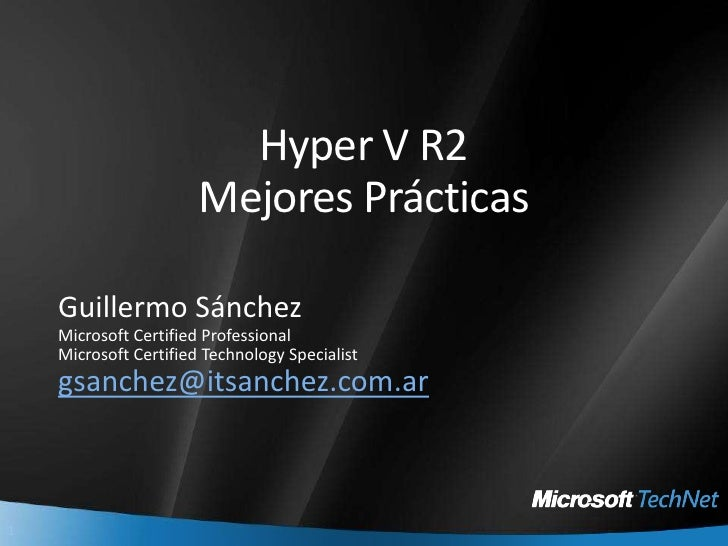 Hyper V R2Mejores Prácticas<br />Guillermo Sánchez<br />Microsoft Certified Professional<br />Microsoft Certified Technolo...