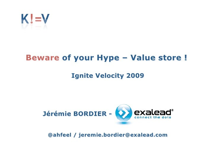 Beware of your Hype – Value store !             Ignite Velocity 2009        Jérémie BORDIER -       @ahfeel / jeremie.bord...