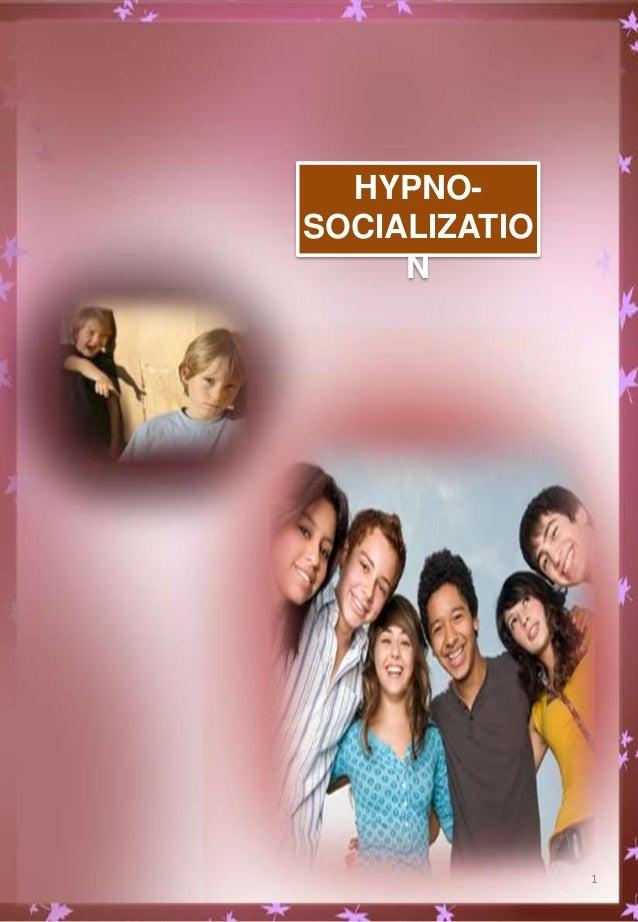 1 HYPNO- SOCIALIZATIO N