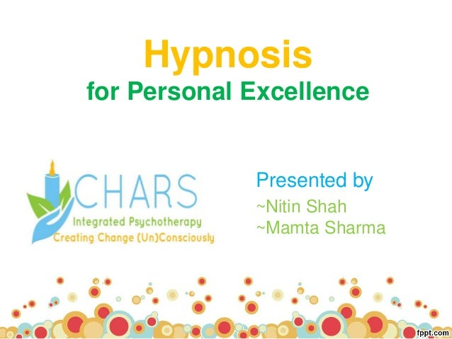 Hypnosis for Personal Excellence Presented by ~Nitin Shah ~Mamta Sharma