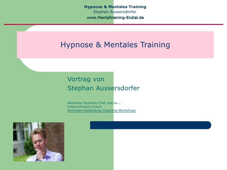 Hypnose & Mentales Training             Stephan Aussersdorfer           www.Mentaltraining-Enztal.deHypnose & Mentales Tra...