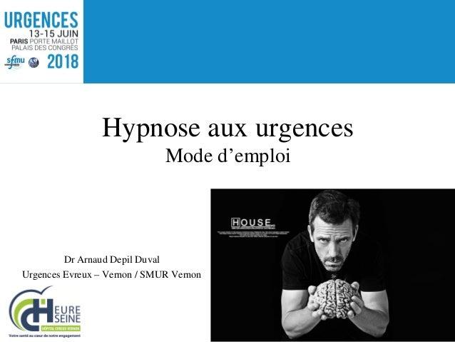 Dr Arnaud Depil Duval Urgences Evreux – Vernon / SMUR Vernon Hypnose aux urgences Mode d'emploi