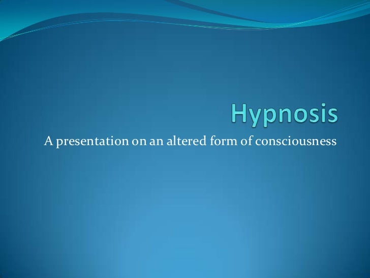 A presentation on an altered form of consciousness