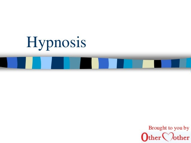 Hypnosis  Brought to you by
