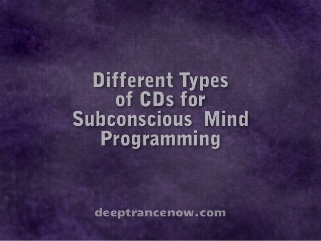 Different Types of CDs for Subconscious Mind Programming  deeptrancenow.com