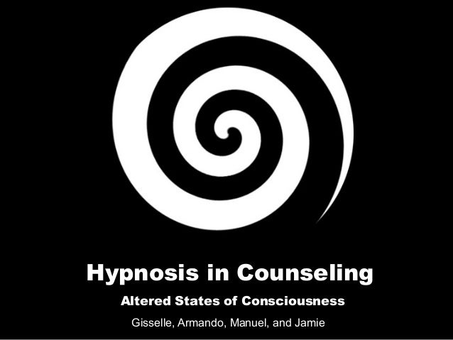 Hypnosis in Counseling Gisselle, Armando, Manuel, and Jamie Altered States of Consciousness