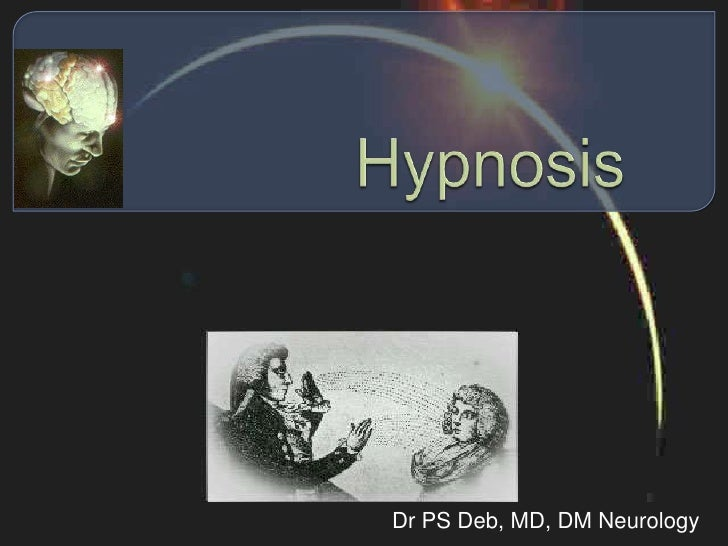 Hypnosis<br />Dr PS Deb, MD, DM Neurology<br />