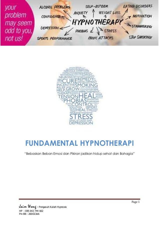 """Page 1 Jaim Wong – Pengasuh Kuliah Hypnosis HP : 085 642 744 662 Pin BB : 260C63AA FUNDAMENTAL HYPNOTHERAPI """"Bebaskan Beba..."""