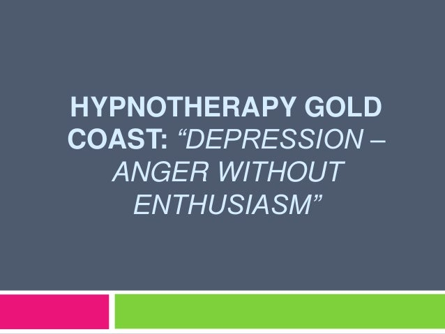 """HYPNOTHERAPY GOLDCOAST: """"DEPRESSION –  ANGER WITHOUT   ENTHUSIASM"""""""